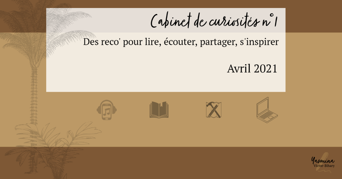 Cabinet de curiosités n°1 – Avril 2021